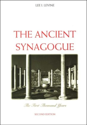 The Ancient Synagogue: The First Thousand Years, Second Edition  -     By: Lee I. Levine