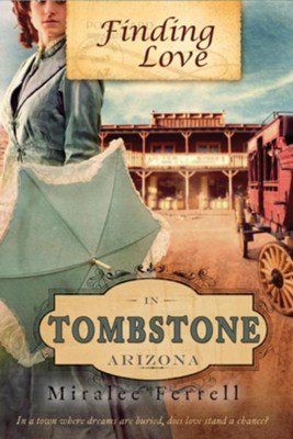 Finding Love in Tombstone Arizona  -     By: Miralee Ferrell