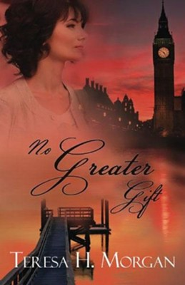 No Greater Gift  -     By: Teresa H. Morgan