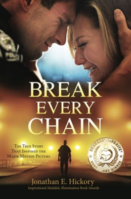 Break Every Chain: A Police Officer's Battle with Alcoholism, Depression, and Devastating Loss; And the True Story of How God Changed His  -     By: Jonathan E. Hickory