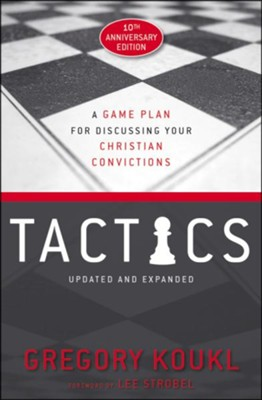 Tactics: A Game Plan for Discussing Your Christian Convictions, 10th Anniversary Edition  -     By: Gregory Koukl