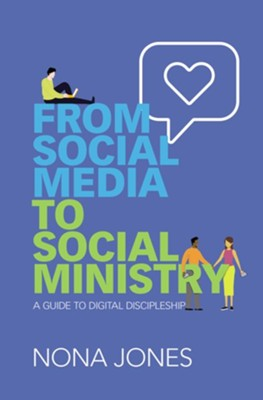 From Social Media to Social Ministry: A Guide to Digital Discipleship  -     By: Nona Jones