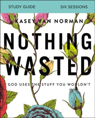 Nothing Wasted, Study Guide  -     By: Kasey Van Norman