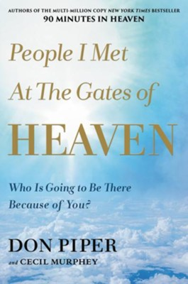 People I Met at the Gates of Heaven: Who Is Going to   Be There Because of You?   -     By: Don Piper