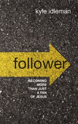 Follower: Becoming More than Just a Fan of Jesus  -     By: Kyle Idleman