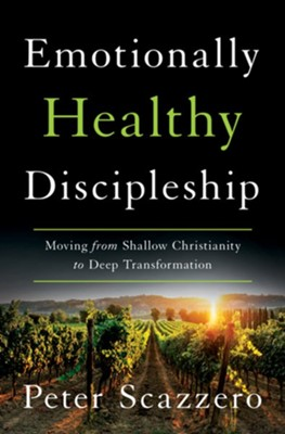 Emotionally Healthy Discipleship: Moving from Shallow Christianity to Deep Transformation  -     By: Peter Scazzero