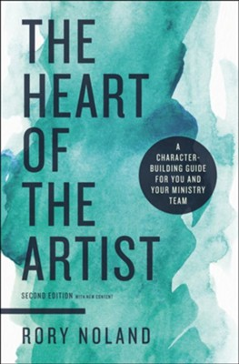 The Heart of the Artist, Second Edition: A Character-Building Guide for You and Your Ministry Team  -     By: Rory Noland