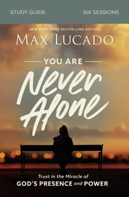 You Are Never Alone Study Guide: Trust in the Miracle of God's Presence and Power  -     By: Max Lucado