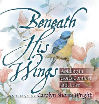 Beneath His Wings: Abiding in God's Comfort and Love   -     By: Carolyn Shores Wright
