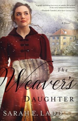 The Weaver's Daughter: A Regency Romance Novel  -     By: Sarah E. Ladd