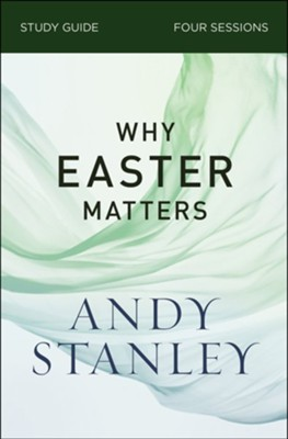Why Easter Matters Study Guide  -     By: Andy Stanley