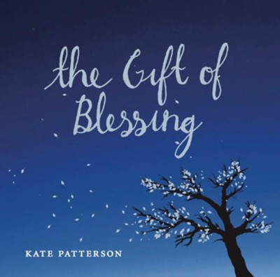 The Gift of Blessing  -     By: Kate Patterson