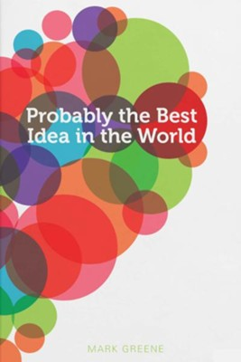 Probably The Best Idea in the World  -     By: Mark Greene