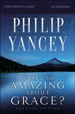 What's So Amazing About Grace? Study Guide Revised  -     By: Philip Yancey