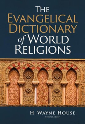 The Evangelical Dictionary of World Religions  -     By: H. Wayne House