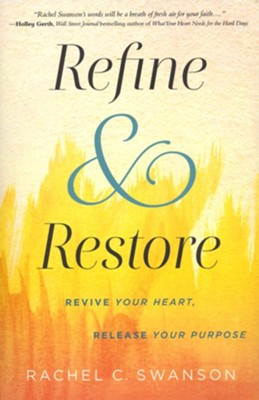 Refine And Restore: Revive Your Heart, Release Your Purpose  -     By: Rachel Swanson