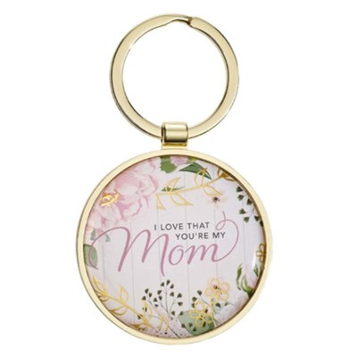 I Love That You're My Mom Keyring  -