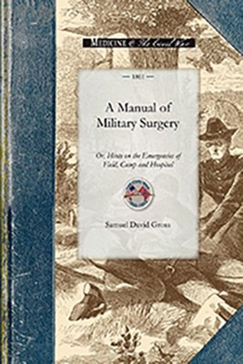 A Manual of Military Surgery  -     By: Samuel Gross
