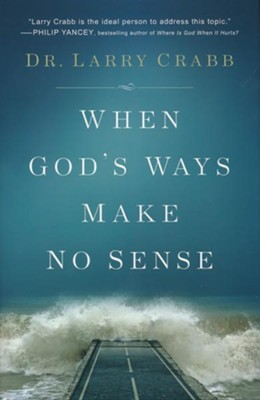 When God's Ways Make No Sense  -     By: Dr. Larry Crabb