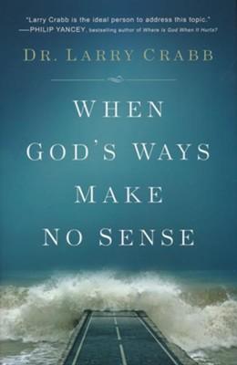 When God's Ways Make No Sense  -     By: Dr. Larry Crabb