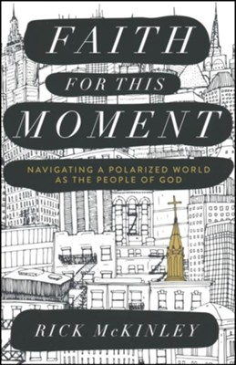 Faith for This Moment: Navigating a Polarized World As the People of God  -     By: Rick McKinley