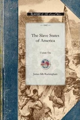 The Slave States of America, Volume 1  -     By: James Buckingham