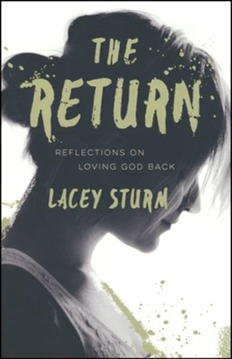 The Return: Reflections on Loving God Back  -     By: Lacey Sturm