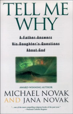 Tell Me Why: A Father Answers His Daughter's  Questions About God  -     Narrated By: Michael Novak     By: Michael Novak, Jana Novak