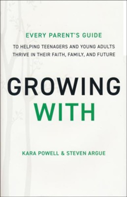 Growing With: Every Parent's Guide to Helping Teenagers and Young Adults Thrive in Their Faith, Family, and Future  -     By: Kara Powell, Steven Argue