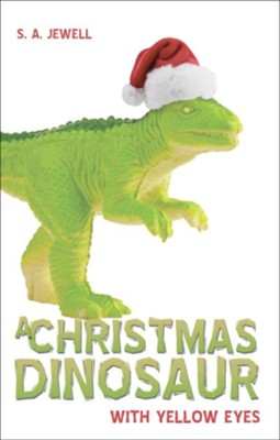 A Christmas Dinosaur  -     By: S.A. Jewell