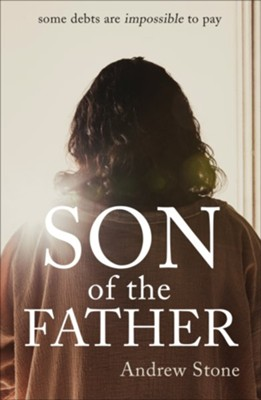 Son of the Father  -     By: Andrew Stone