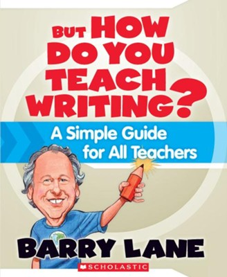 But How Do You Teach Writing?  -     By: Barry Lane