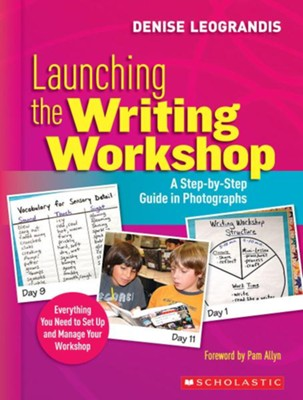 Launching the Writing Workshop: A Step-by-Step Guide in Photographs  -     By: Denise Leograndis