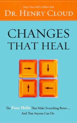 Changes That Heal: The Four Shifts That Make Everything Better...And That Anyone Can Do  -     By: Dr. Henry Cloud