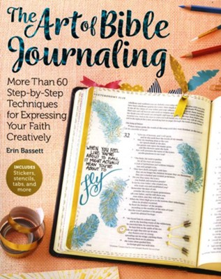 The Art of Bible Journaling: More Than 60 Step-by-Step Techniques for Expressing Your Faith Creatively  -     By: Erin Bassett