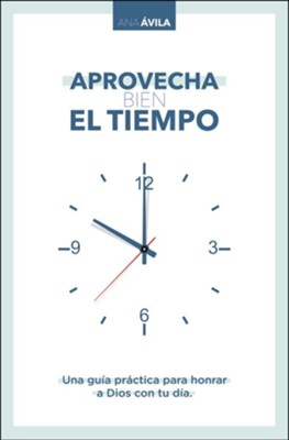 Aprovecha bien el tiempo (Make the Most of Your Time)  -     By: Ana Avila