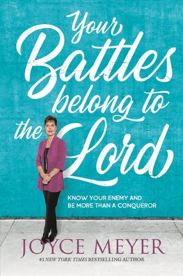 Your Battles Belong to the Lord: Know Your Enemy and Be More Than a Conqueror  -     By: Joyce Meyer