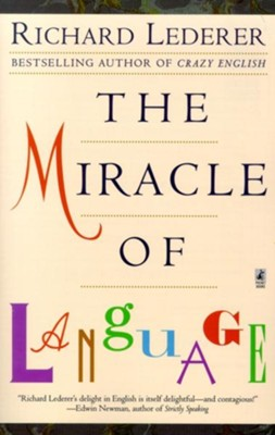 The Miracle of Language, Revised           -     By: Richard Lederer