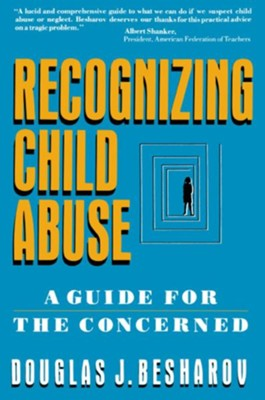 Recognizing Child Abuse: A Guide for the Concerned   -     By: Douglas J. Besharov
