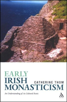 Early Irish Monasticism: An Understanding of Its Cultural Roots  -     By: Catherine Thom