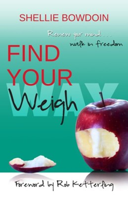 Find Your Weigh: Renew Your Mind & Walk In Freedom, Edition 0002  -     By: Shellie Bowdoin