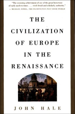 The Civilization of Europe in the Renaissance   -     By: John Hale