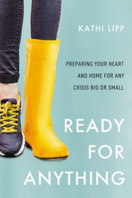Ready for Anything: Preparing Your Heart and Home for Any Crisis Big or Small  -     By: Kathi Lipp