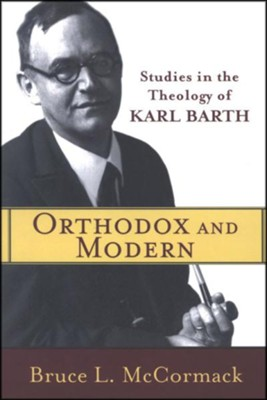 Orthodox and Modern: Studies in the Theology of Karl Barth  -     By: Bruce L. McCormack