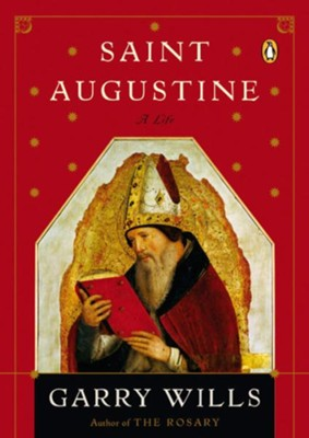 Saint Augustine, A Life  -     By: Garry Wills