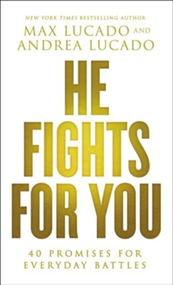 He Fights for You: Promises for Everyday Battles  -     By: Max Lucado