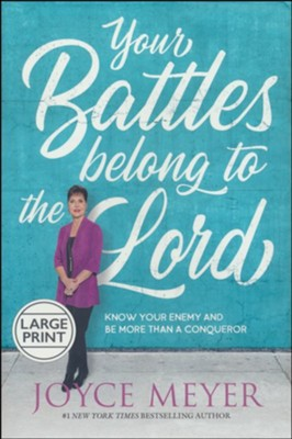 Your Battles Belong To The Lord: Know Your Enemy And Be More, Large-Print Edition  -     By: Joyce Meyer
