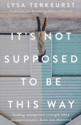 It's Not Supposed to Be This Way  -     By: Lysa TerKeurst