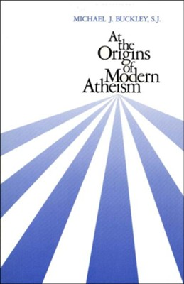 At the Origins of Modern Atheism   -     By: Michael J. Buckley