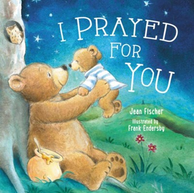 I Prayed for You Boardbook  -     By: Jean Fisher     Illustrated By: Frank Endersby